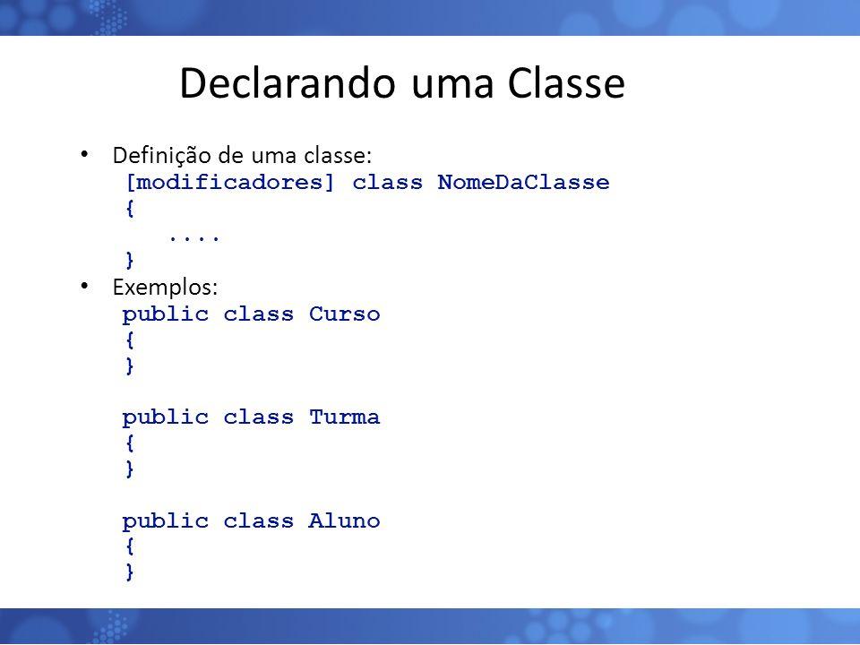 Declarando uma Classe Definição de uma classe: [modificadores] class NomeDaClasse {.... } Exemplos: public class Curso { } public class Turma { } publ