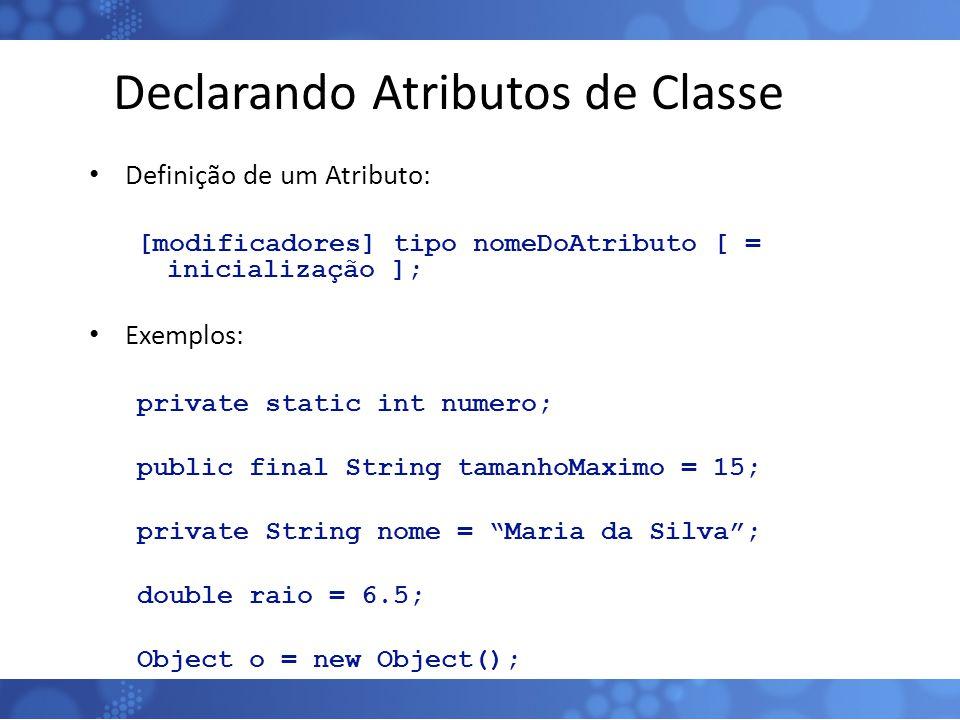 Declarando Atributos de Classe Definição de um Atributo: [modificadores] tipo nomeDoAtributo [ = inicialização ]; Exemplos: private static int numero;