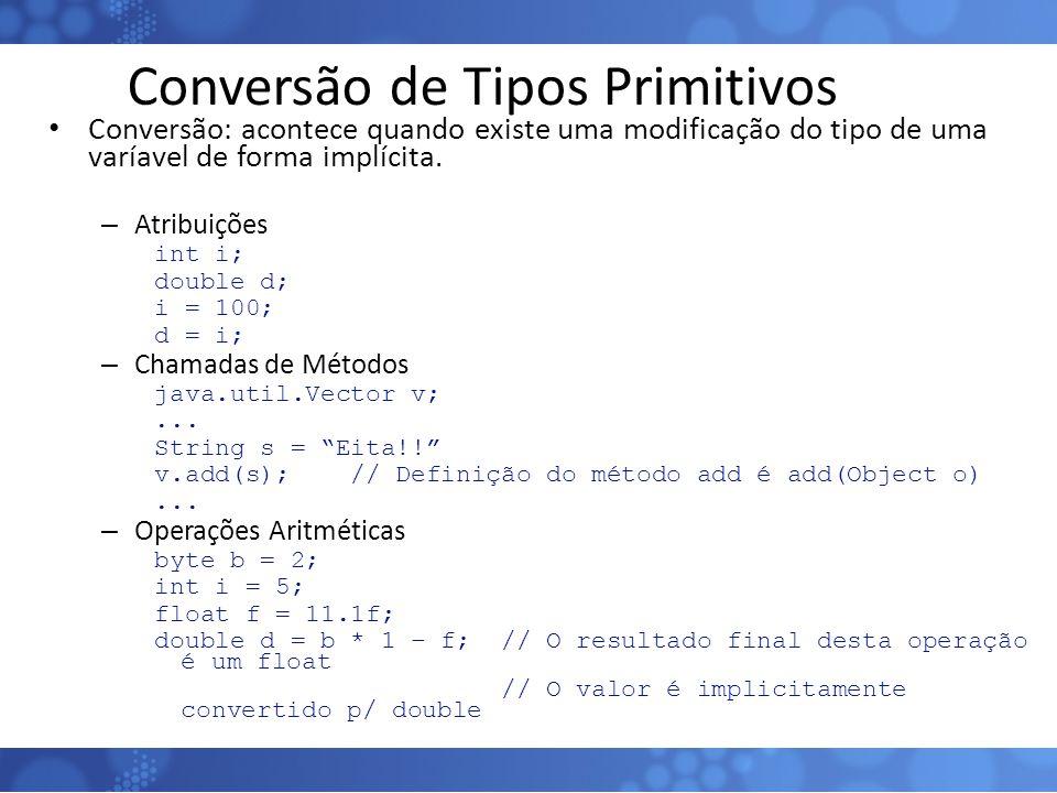 Conversão de Tipos Primitivos Conversão: acontece quando existe uma modificação do tipo de uma varíavel de forma implícita. – Atribuições int i; doubl
