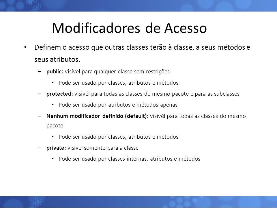 Modificadores de Acesso Definem o acesso que outras classes terão à classe, a seus métodos e seus atributos. – public: visível para qualquer classe se