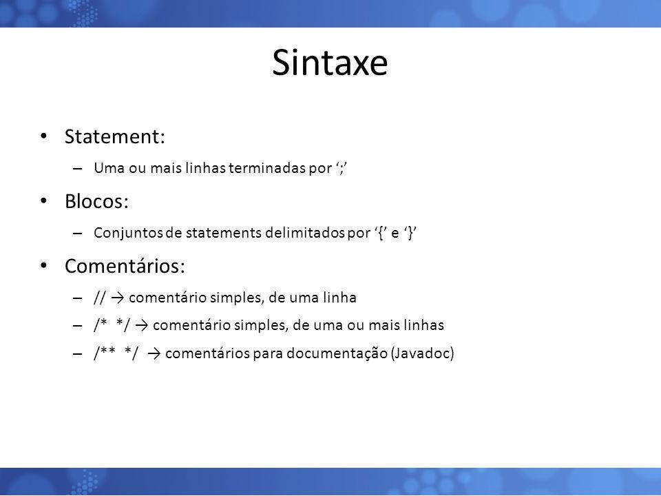 Sintaxe Statement: – Uma ou mais linhas terminadas por ';' Blocos: – Conjuntos de statements delimitados por '{' e '}' Comentários: – // → comentário