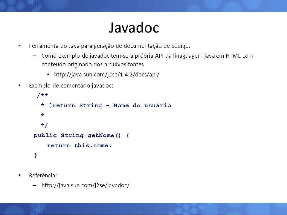 Javadoc Ferramenta do Java para geração de documentação de código. – Como exemplo de javadoc tem-se a própria API da linaguagem java em HTML com conte