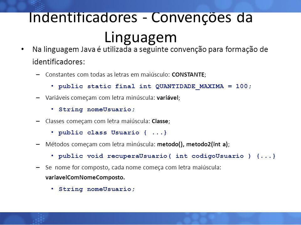 Indentificadores - Convenções da Linguagem Na linguagem Java é utilizada a seguinte convenção para formação de identificadores: – Constantes com todas