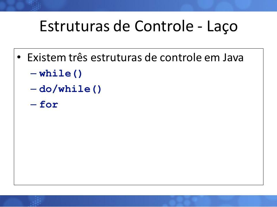Estruturas de Controle - Laço Existem três estruturas de controle em Java – while() – do/while() – for 48
