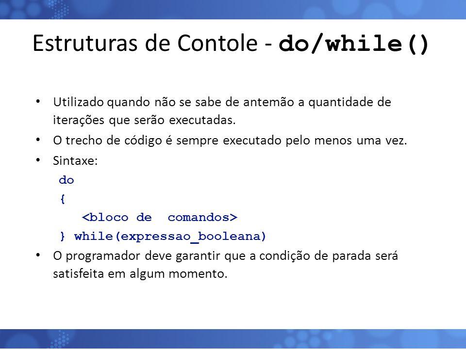 Estruturas de Contole - do/while() Utilizado quando não se sabe de antemão a quantidade de iterações que serão executadas. O trecho de código é sempre