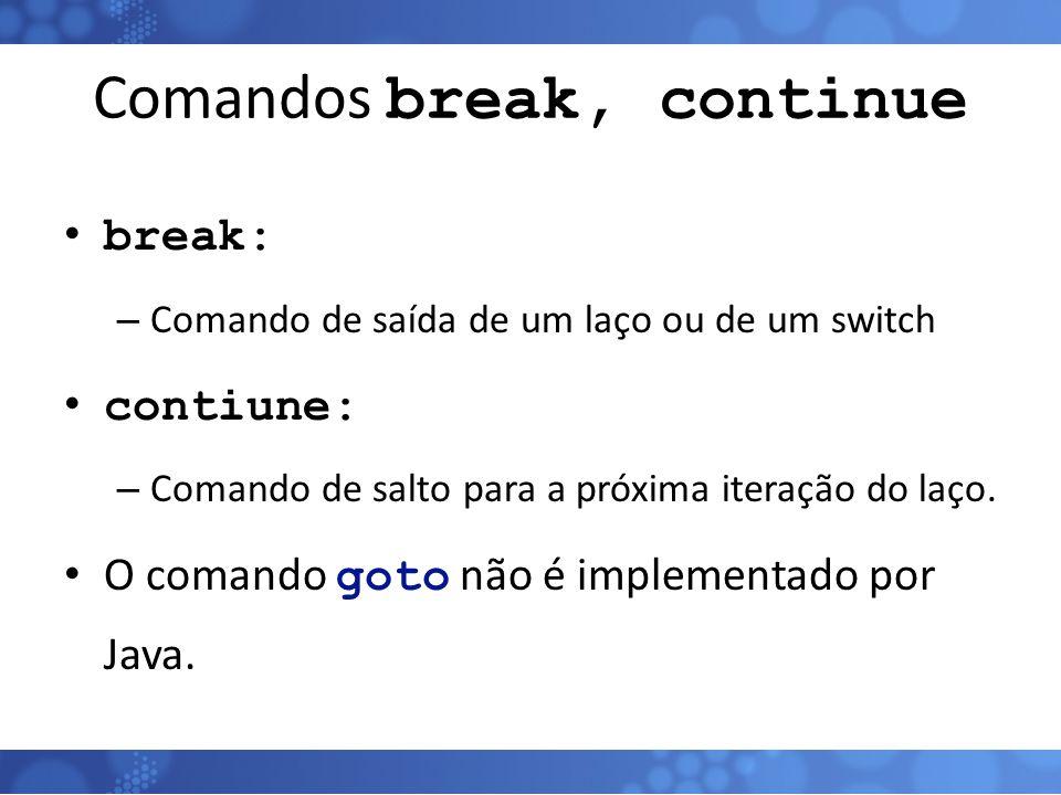 Comandos break, continue break: – Comando de saída de um laço ou de um switch contiune: – Comando de salto para a próxima iteração do laço. O comando