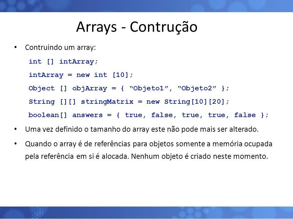 """Arrays - Contrução Contruindo um array: int [] intArray; intArray = new int [10]; Object [] objArray = { """"Objeto1"""", """"Objeto2"""" }; String [][] stringMat"""