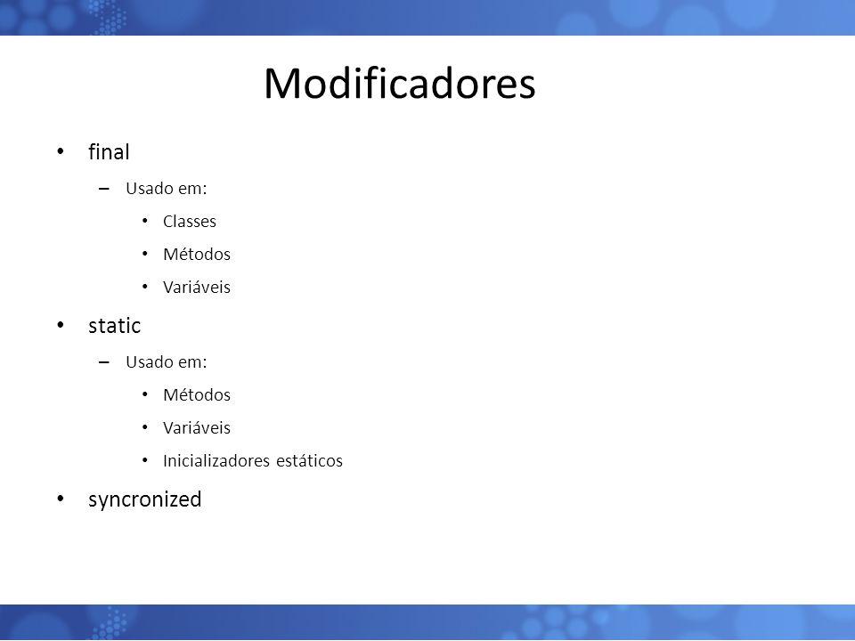 Modificadores final – Usado em: Classes Métodos Variáveis static – Usado em: Métodos Variáveis Inicializadores estáticos syncronized 59