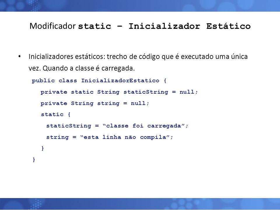 Modificador static – Inicializador Estático Inicializadores estáticos: trecho de código que é executado uma única vez. Quando a classe é carregada. pu