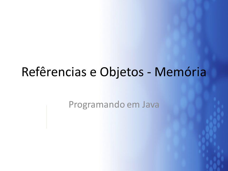 Refêrencias e Objetos - Memória Programando em Java