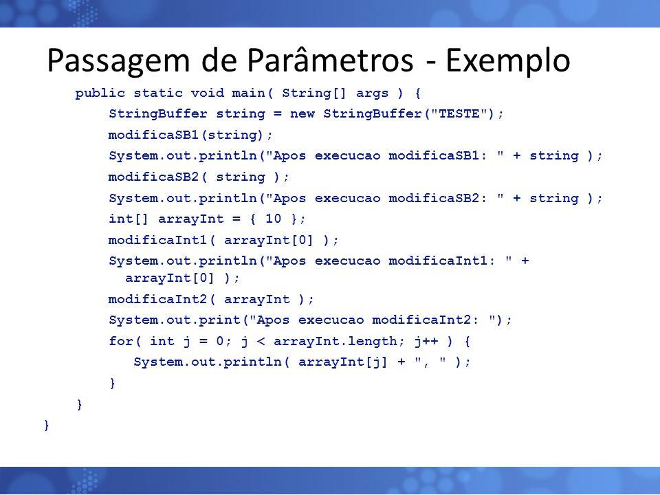 Passagem de Parâmetros - Exemplo public static void main( String[] args ) { StringBuffer string = new StringBuffer(