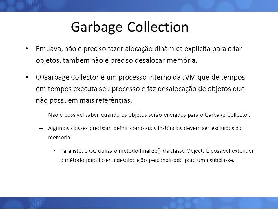 Garbage Collection Em Java, não é preciso fazer alocação dinâmica explícita para criar objetos, também não é preciso desalocar memória. O Garbage Coll