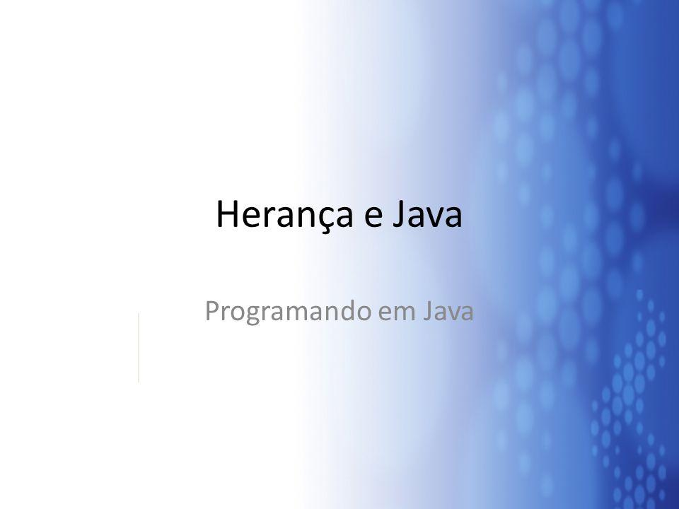Herança e Java Programando em Java