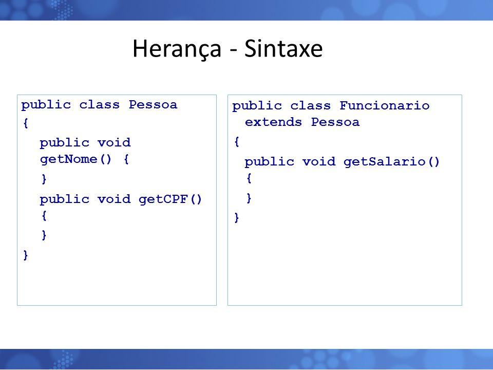Herança - Sintaxe public class Pessoa { public void getNome() { } public void getCPF() { } 82 public class Funcionario extends Pessoa { public void ge