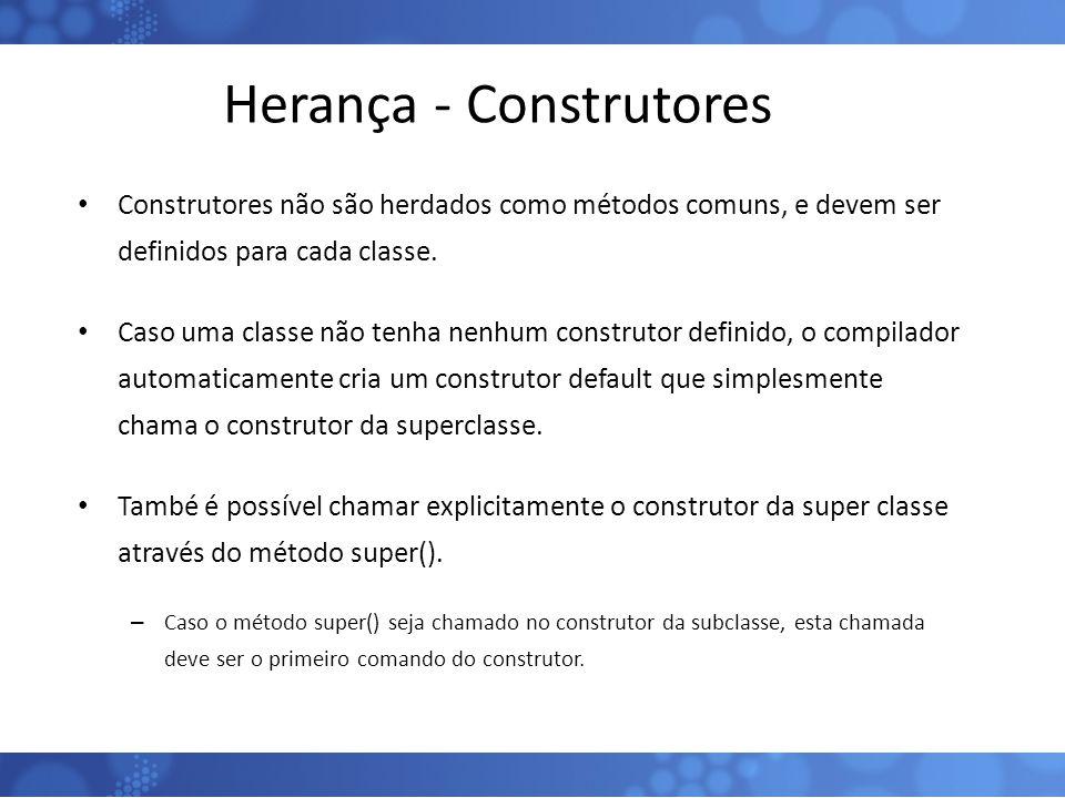 Herança - Construtores Construtores não são herdados como métodos comuns, e devem ser definidos para cada classe. Caso uma classe não tenha nenhum con