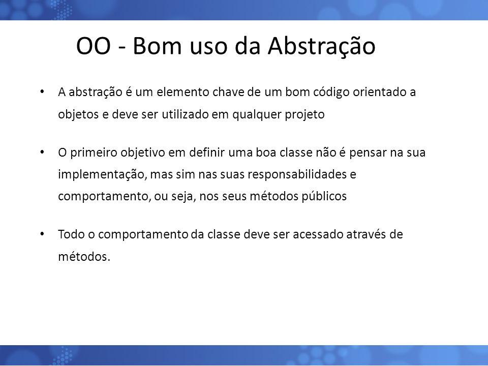 OO - Bom uso da Abstração A abstração é um elemento chave de um bom código orientado a objetos e deve ser utilizado em qualquer projeto O primeiro obj