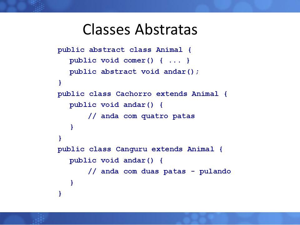 Classes Abstratas public abstract class Animal { public void comer() {... } public abstract void andar(); } public class Cachorro extends Animal { pub