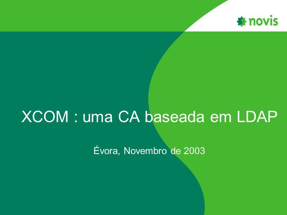 XCOM : uma CA baseada em LDAP Évora, Novembro de 2003
