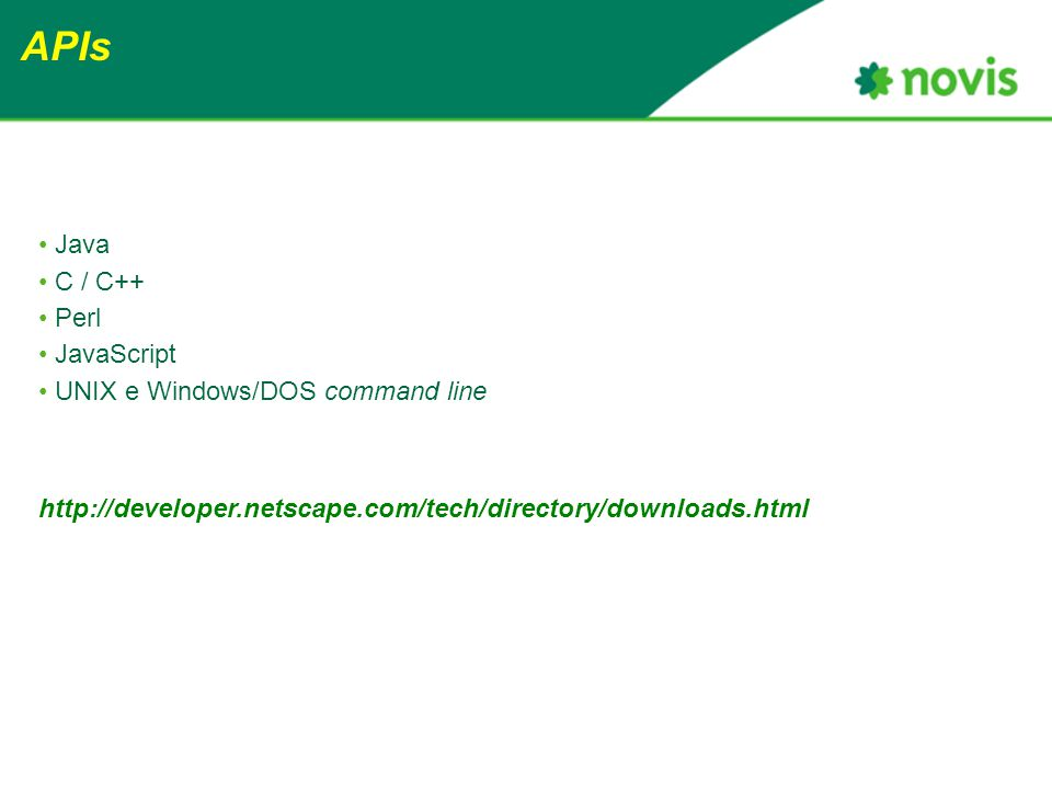 APIs Java C / C++ Perl JavaScript UNIX e Windows/DOS command line http://developer.netscape.com/tech/directory/downloads.html