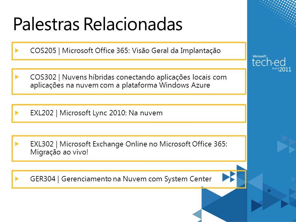 Palestras Relacionadas COS205 | Microsoft Office 365: Visão Geral da Implantação COS302 | Nuvens híbridas conectando aplicações locais com aplicações na nuvem com a plataforma Windows Azure EXL202 | Microsoft Lync 2010: Na nuvem EXL302 | Microsoft Exchange Online no Microsoft Office 365: Migração ao vivo.