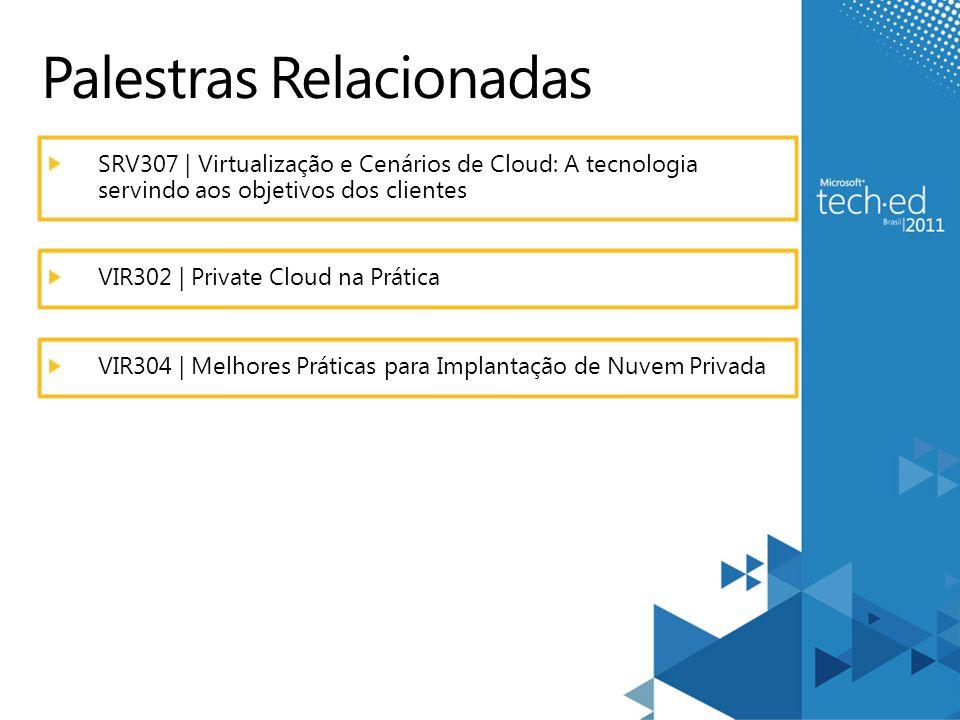 Palestras Relacionadas SRV307 | Virtualização e Cenários de Cloud: A tecnologia servindo aos objetivos dos clientes VIR302 | Private Cloud na Prática VIR304 | Melhores Práticas para Implantação de Nuvem Privada
