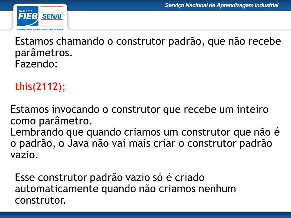 Estamos chamando o construtor padrão, que não recebe parâmetros. Fazendo: this(2112); Estamos invocando o construtor que recebe um inteiro como parâme