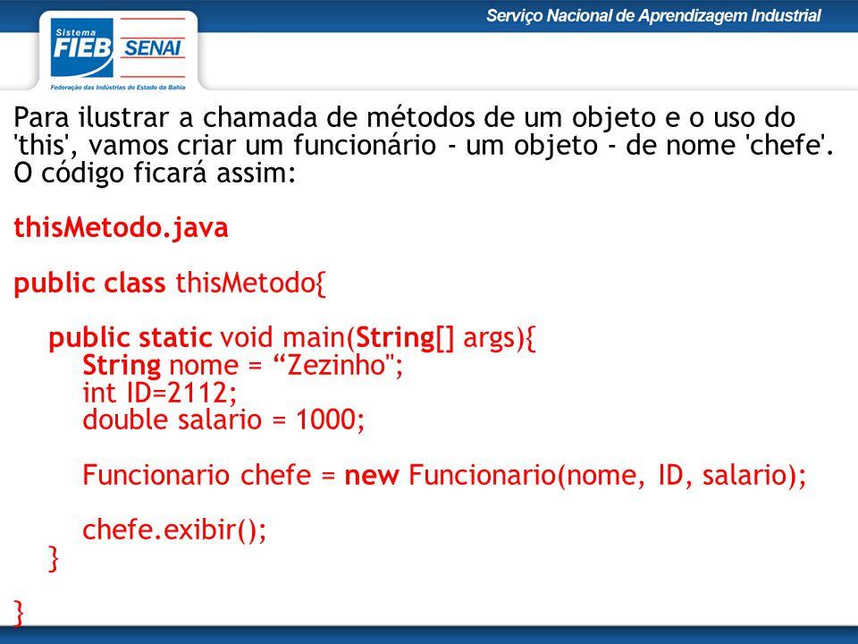 Para ilustrar a chamada de métodos de um objeto e o uso do 'this', vamos criar um funcionário - um objeto - de nome 'chefe'. O código ficará assim: th