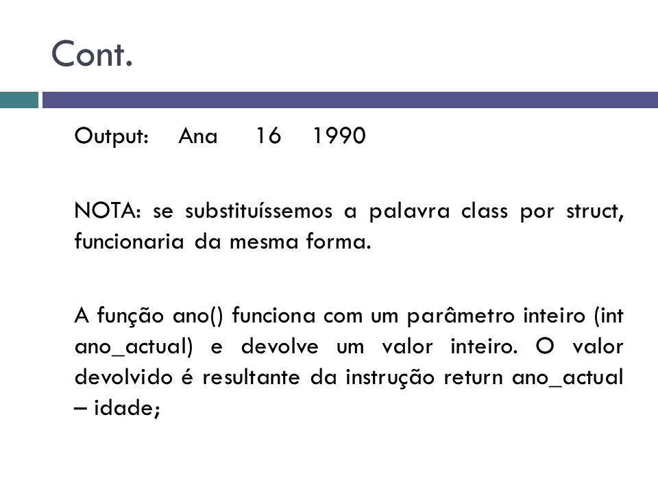 Cont. Output: Ana 16 1990 NOTA: se substituíssemos a palavra class por struct, funcionaria da mesma forma. A função ano() funciona com um parâmetro in