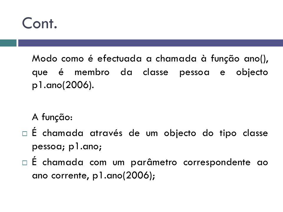 Cont. Modo como é efectuada a chamada à função ano(), que é membro da classe pessoa e objecto p1.ano(2006). A função:  É chamada através de um object