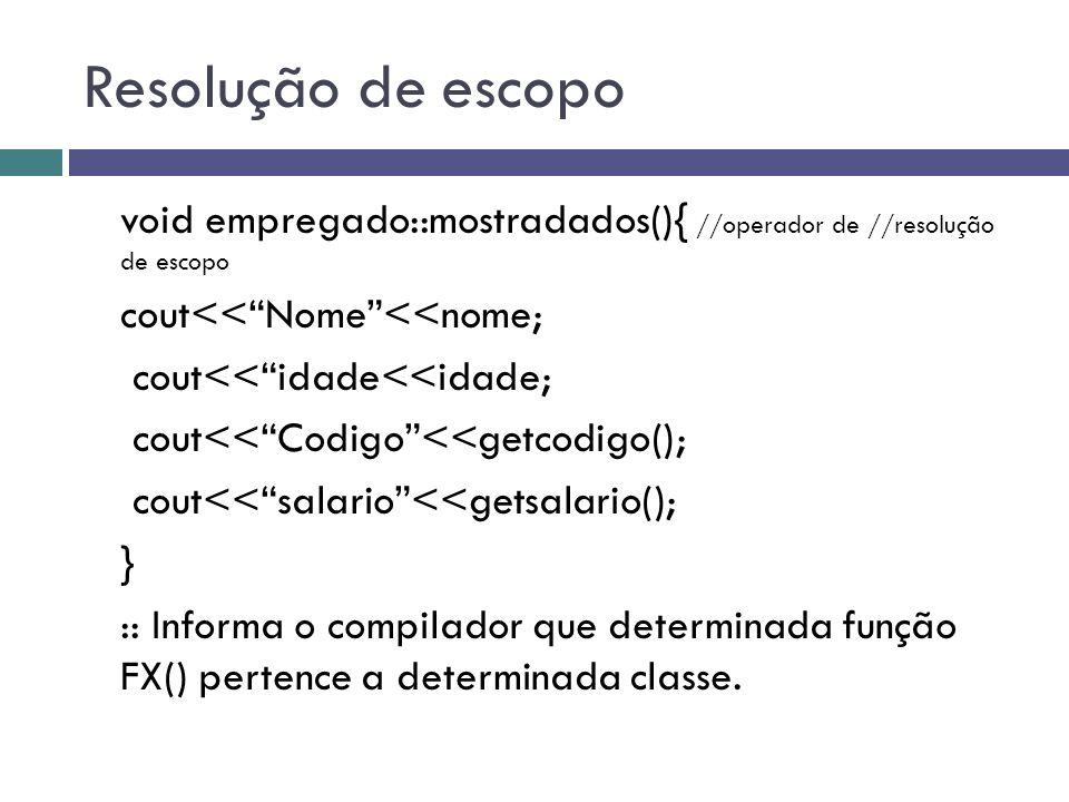 """Resolução de escopo void empregado::mostradados(){ //operador de //resolução de escopo cout<<""""Nome""""<<nome; cout<<""""idade<<idade; cout<<""""Codigo""""<<getcod"""