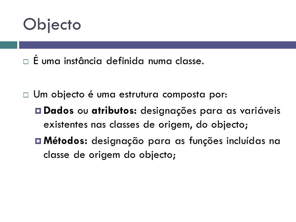 Objecto  É uma instância definida numa classe.  Um objecto é uma estrutura composta por:  Dados ou atributos: designações para as variáveis existen