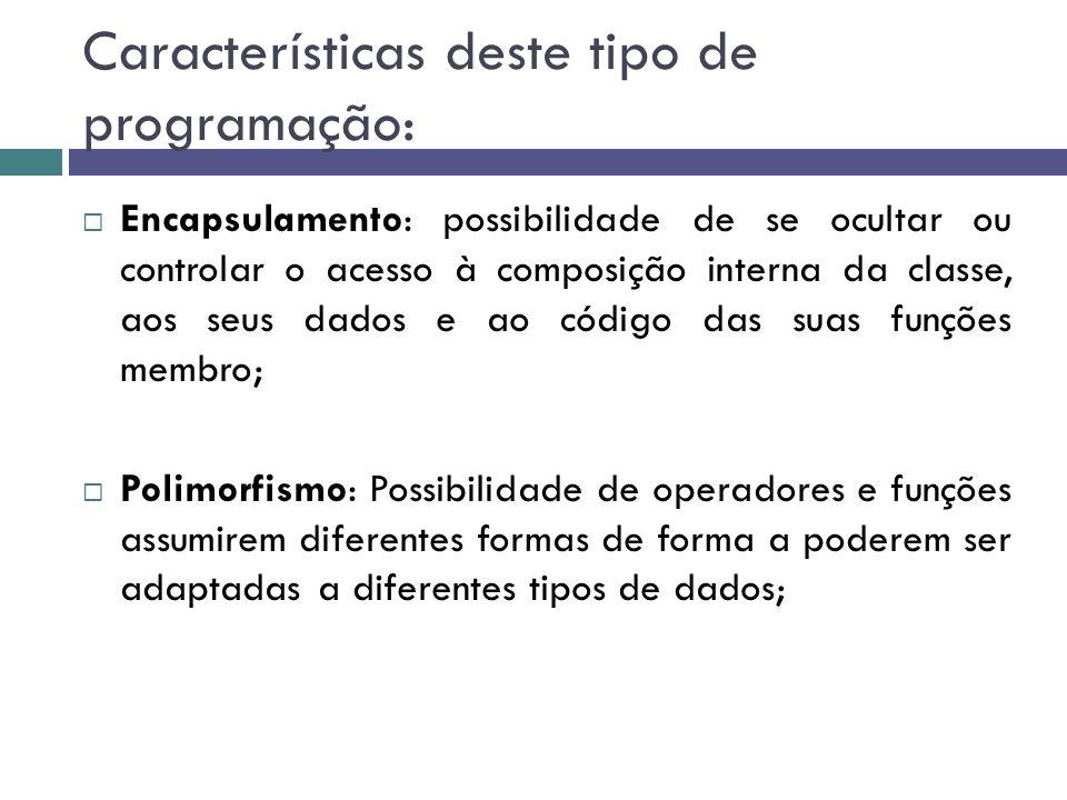 Características deste tipo de programação:  Encapsulamento: possibilidade de se ocultar ou controlar o acesso à composição interna da classe, aos seu