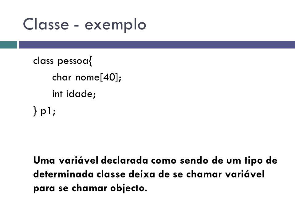 Classe - exemplo class pessoa{ char nome[40]; int idade; } p1; Uma variável declarada como sendo de um tipo de determinada classe deixa de se chamar v