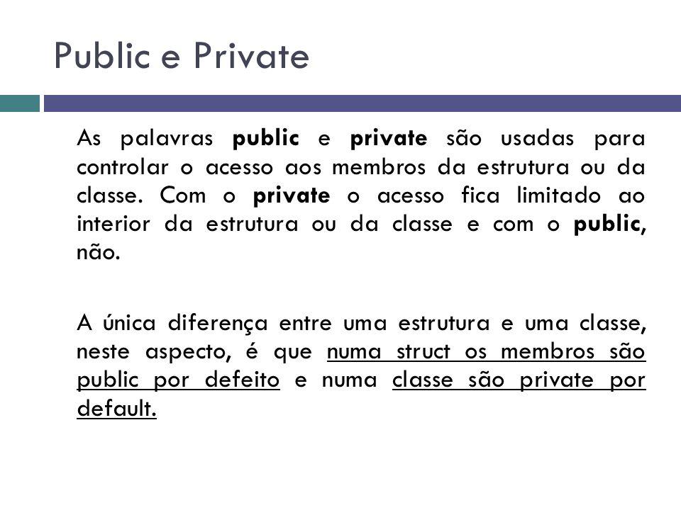 Public e Private As palavras public e private são usadas para controlar o acesso aos membros da estrutura ou da classe. Com o private o acesso fica li