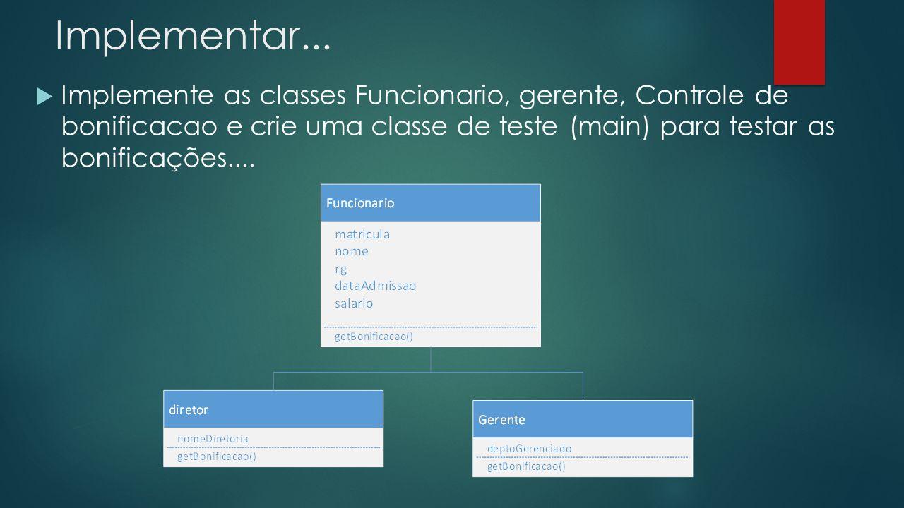 Implementar...  Implemente as classes Funcionario, gerente, Controle de bonificacao e crie uma classe de teste (main) para testar as bonificações....