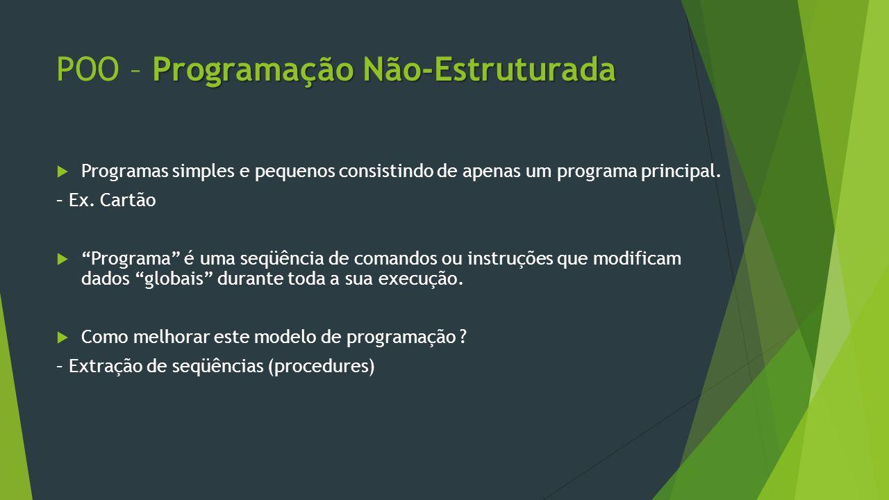 Programação Não-Estruturada POO – Programação Não-Estruturada  Programas simples e pequenos consistindo de apenas um programa principal.