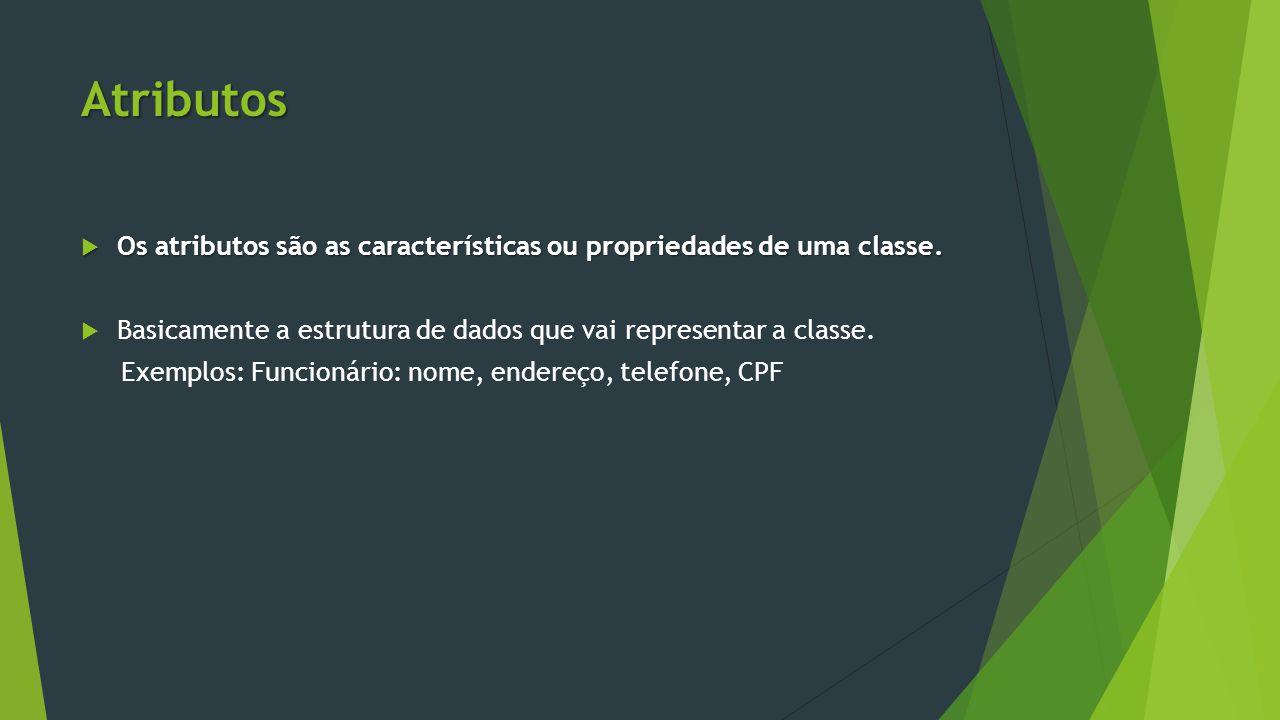 Atributos  Os atributos são as características ou propriedades de uma classe.