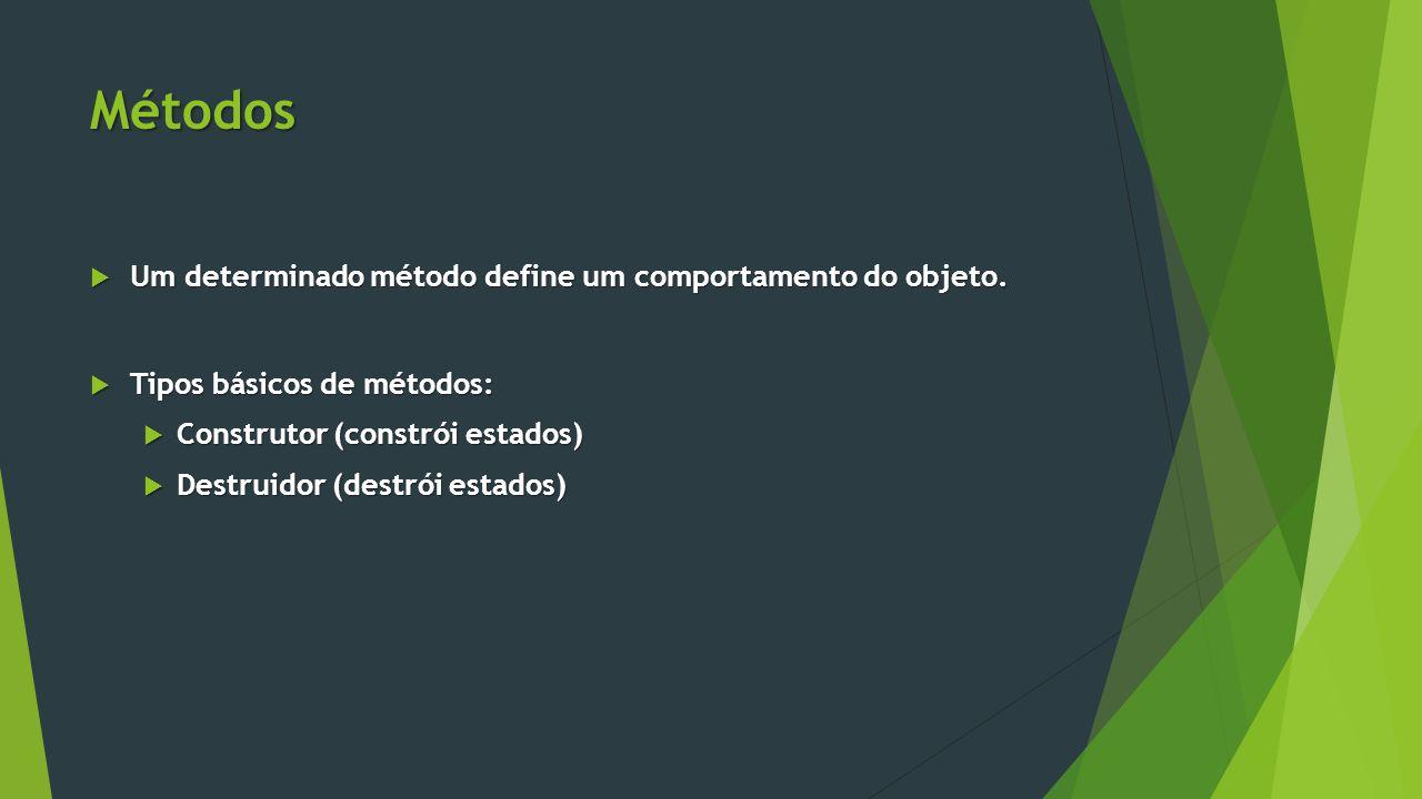 Métodos  Um determinado método define um comportamento do objeto.
