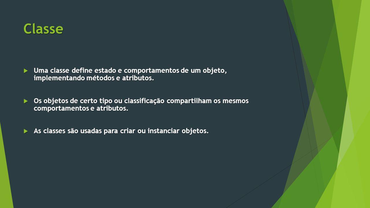 Classe  Uma classe define estado e comportamentos de um objeto, implementando métodos e atributos.