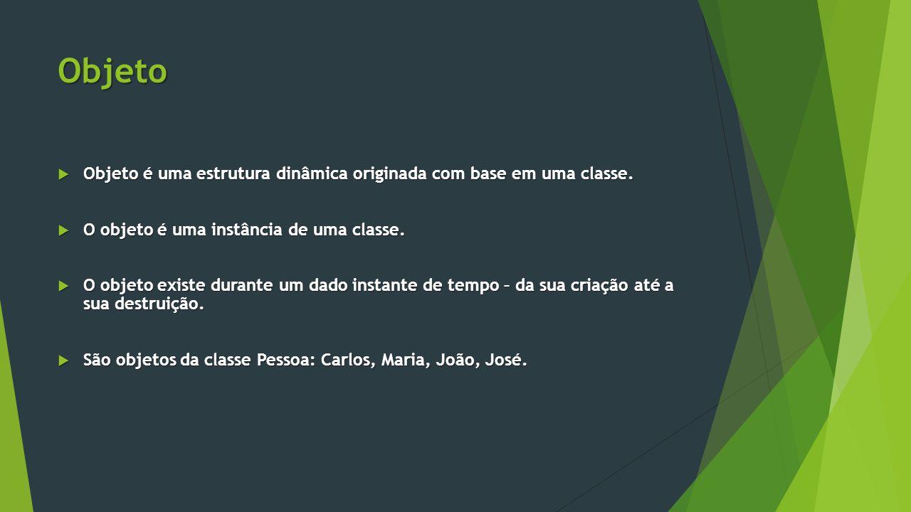 Objeto  Objeto é uma estrutura dinâmica originada com base em uma classe.