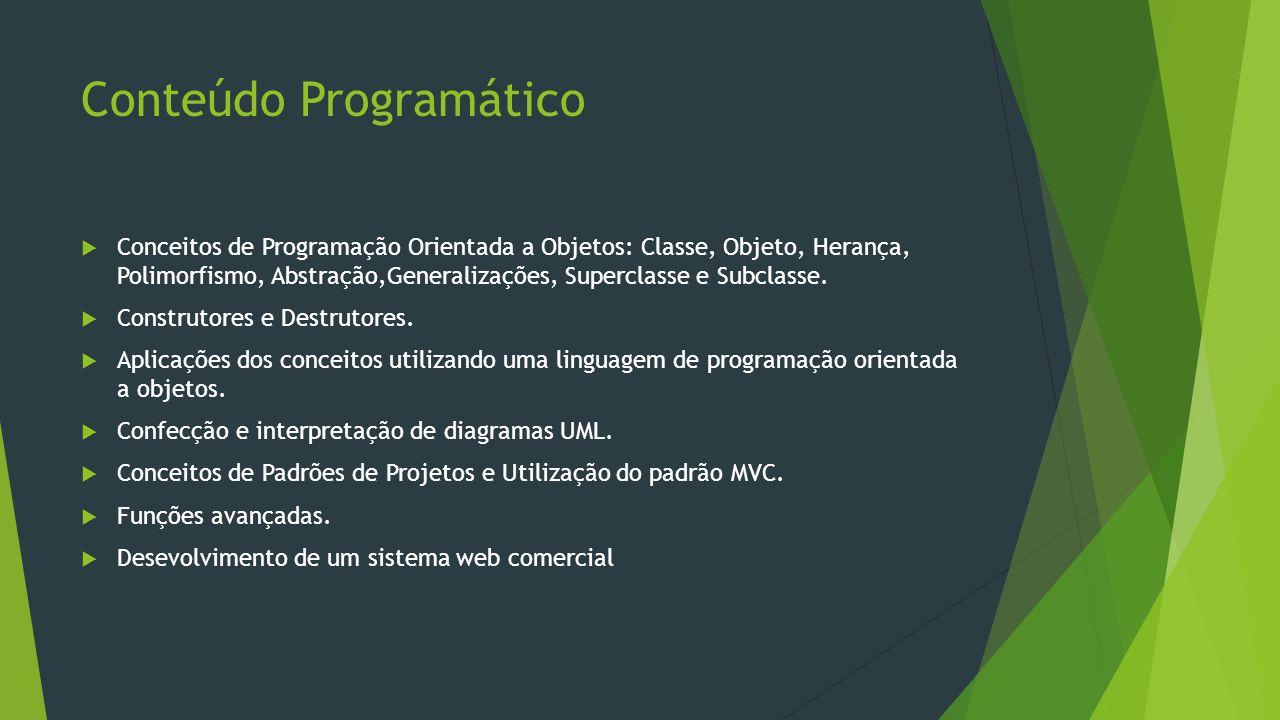 Conteúdo Programático  Conceitos de Programação Orientada a Objetos: Classe, Objeto, Herança, Polimorfismo, Abstração,Generalizações, Superclasse e Subclasse.