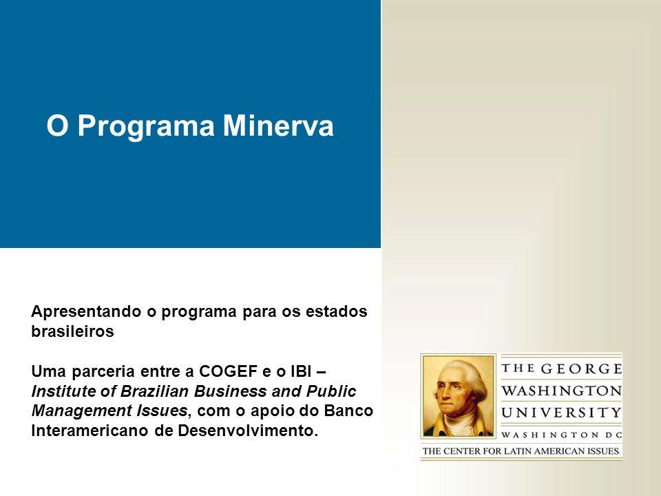 O Programa Minerva Apresentando o programa para os estados brasileiros Uma parceria entre a COGEF e o IBI – Institute of Brazilian Business and Public