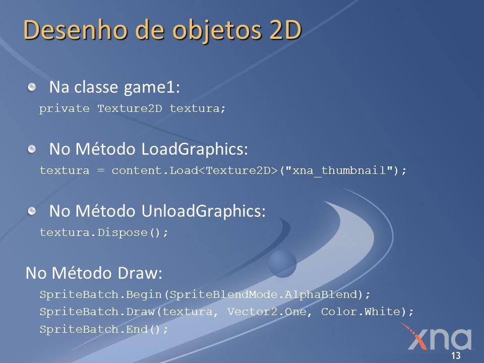 13 Desenho de objetos 2D Na classe game1: private Texture2D textura; No Método LoadGraphics: textura = content.Load (