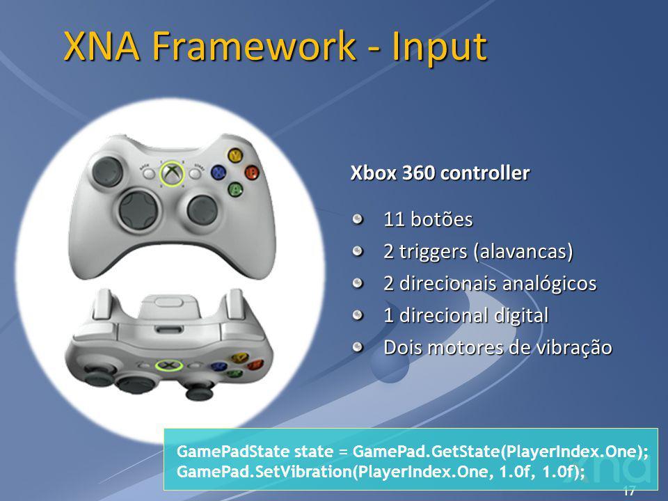 17 XNA Framework - Input Xbox 360 controller 11 botões 2 triggers (alavancas) 2 direcionais analógicos 1 direcional digital Dois motores de vibração G