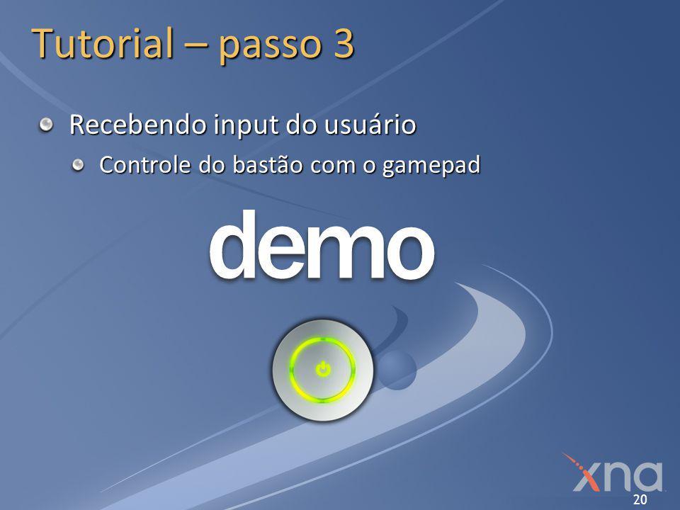 20 Tutorial – passo 3 Recebendo input do usuário Controle do bastão com o gamepad