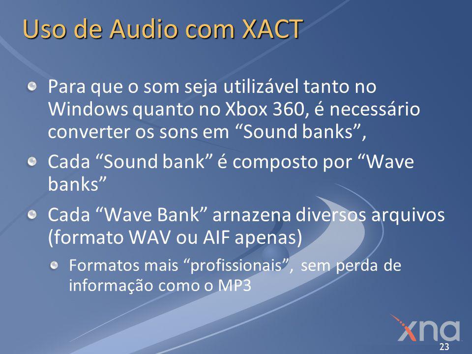 """23 Uso de Audio com XACT Para que o som seja utilizável tanto no Windows quanto no Xbox 360, é necessário converter os sons em """"Sound banks"""", Cada """"So"""