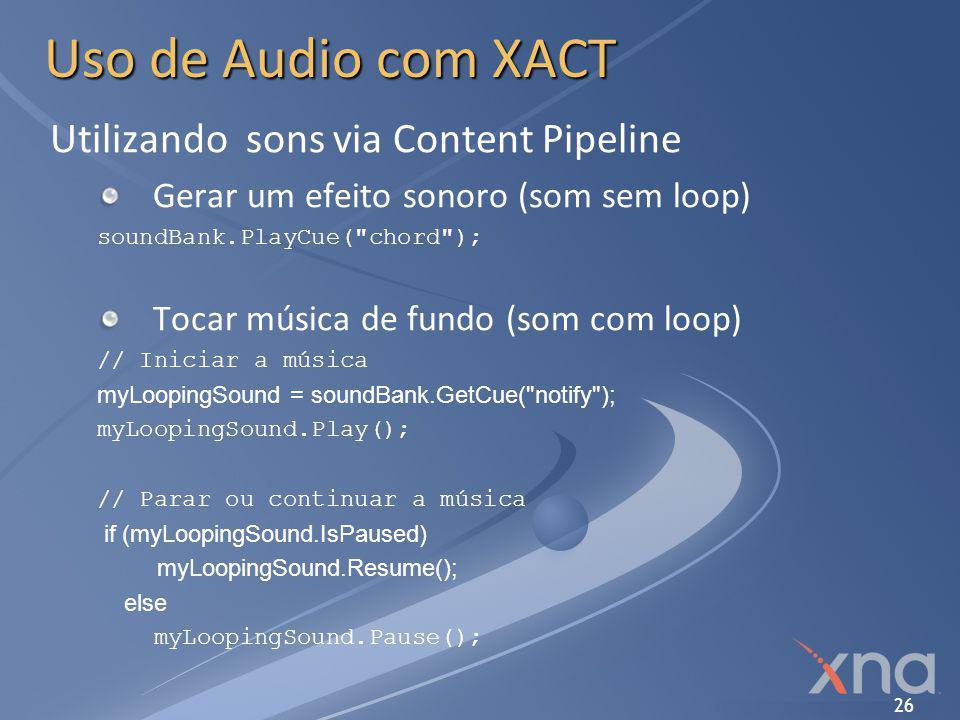 26 Uso de Audio com XACT Utilizando sons via Content Pipeline Gerar um efeito sonoro (som sem loop) soundBank.PlayCue(