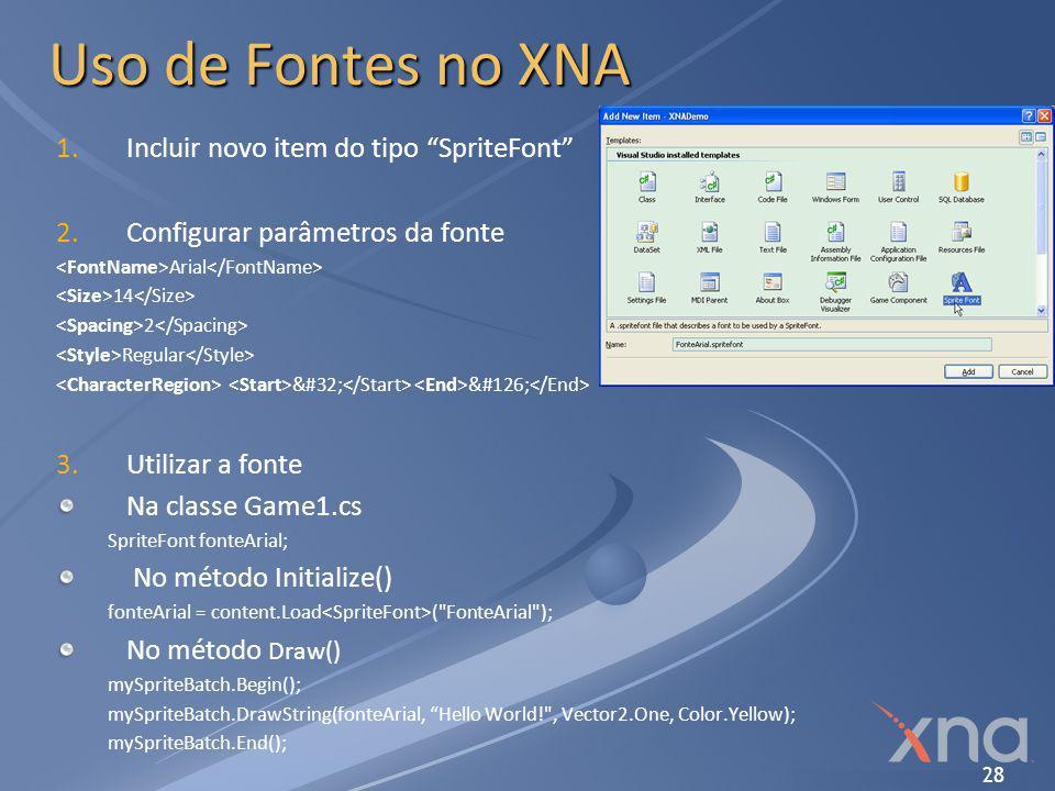 """28 Uso de Fontes no XNA 1. 1.Incluir novo item do tipo """"SpriteFont"""" 2. 2.Configurar parâmetros da fonte Arial 14 2 Regular   ~ 3. 3.Utilizar"""