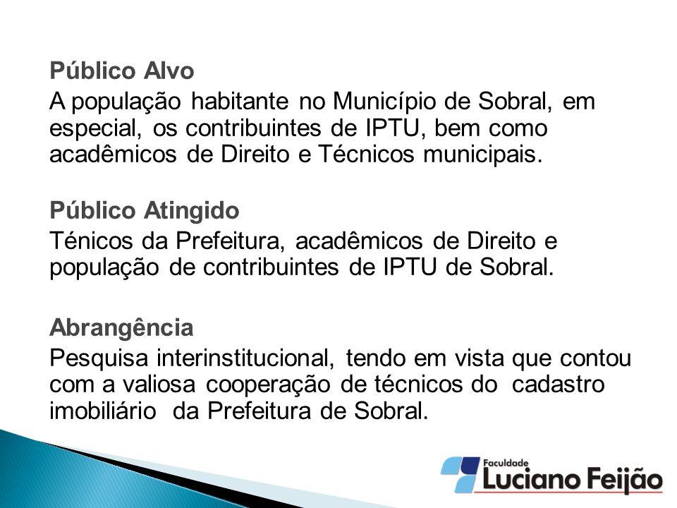 Público Alvo A população habitante no Município de Sobral, em especial, os contribuintes de IPTU, bem como acadêmicos de Direito e Técnicos municipais.