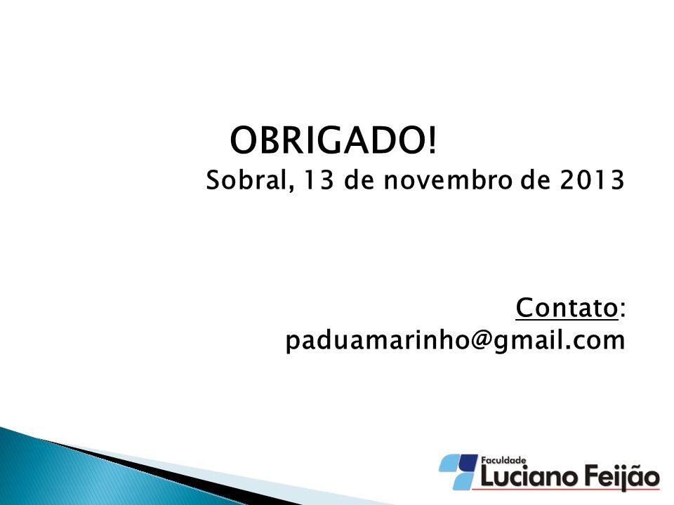 OBRIGADO! Sobral, 13 de novembro de 2013 Contato: paduamarinho@gmail.com